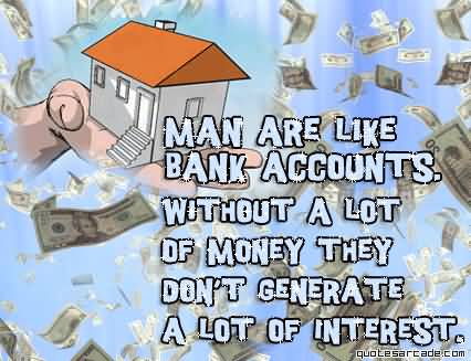 Man Are Like Bank Accounts Nice Quotes