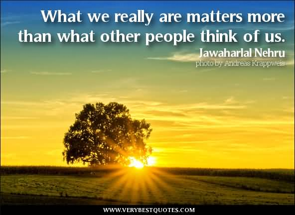 Motivational Author Quote What We Really Are Matter More Than What Other People Think Of Us