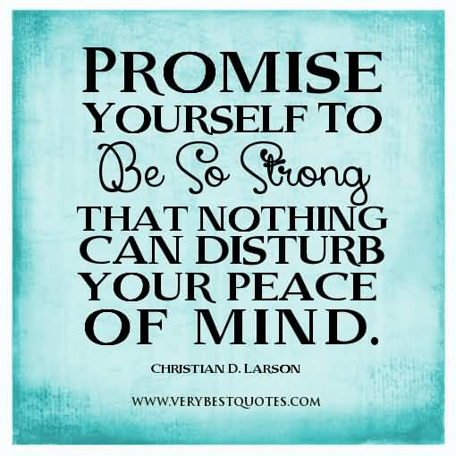 Motivational Life Quote Promise Yourself To Be So Strong That Nothing Can Disturb Your Peace Of Mind