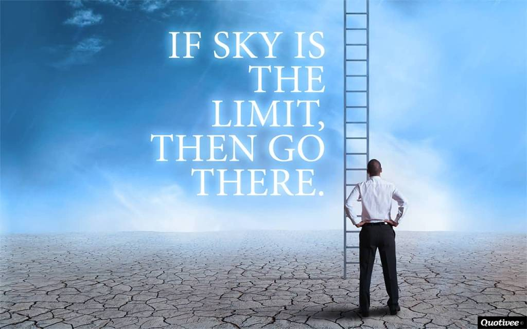 Motivational Quote For Person And Saying If Sky Is The Limit Then Go There.