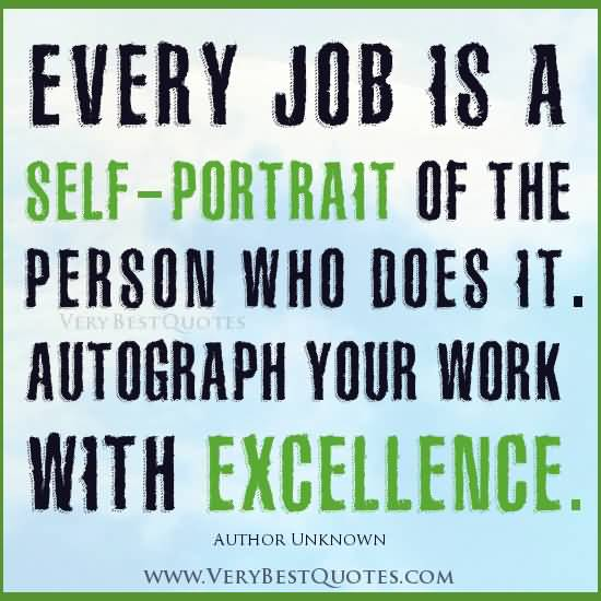 Motivational Quotes About Job Every Job Is A Self Portrait Of The Person Who Does It.