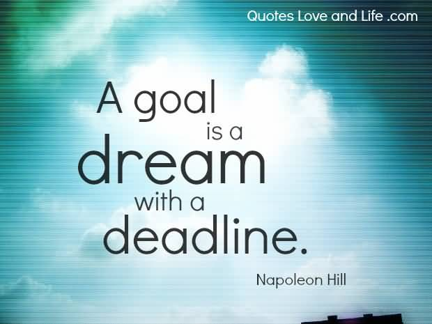 Motivational Quotes For Goal Is A Dream With A Deadline