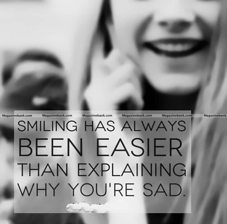 Motivational Quotes For Student Smiling Has Always Been Easier Than Explaining Why You're Sad.