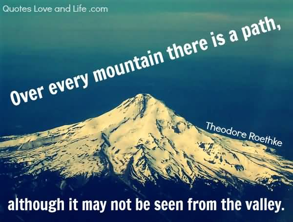 Motivational Quotes Over Every Mountain There Is A Path, Although It May Not Be Seen From The Valley