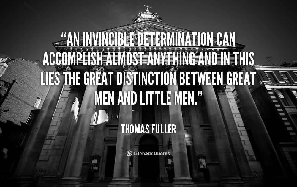 Motivational Sayings Quote Thomas Fuller An Invincible Determination.