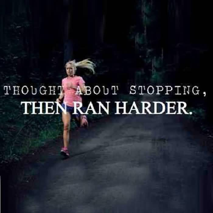 Motivational Thought About Stopping, Then Ran Harder
