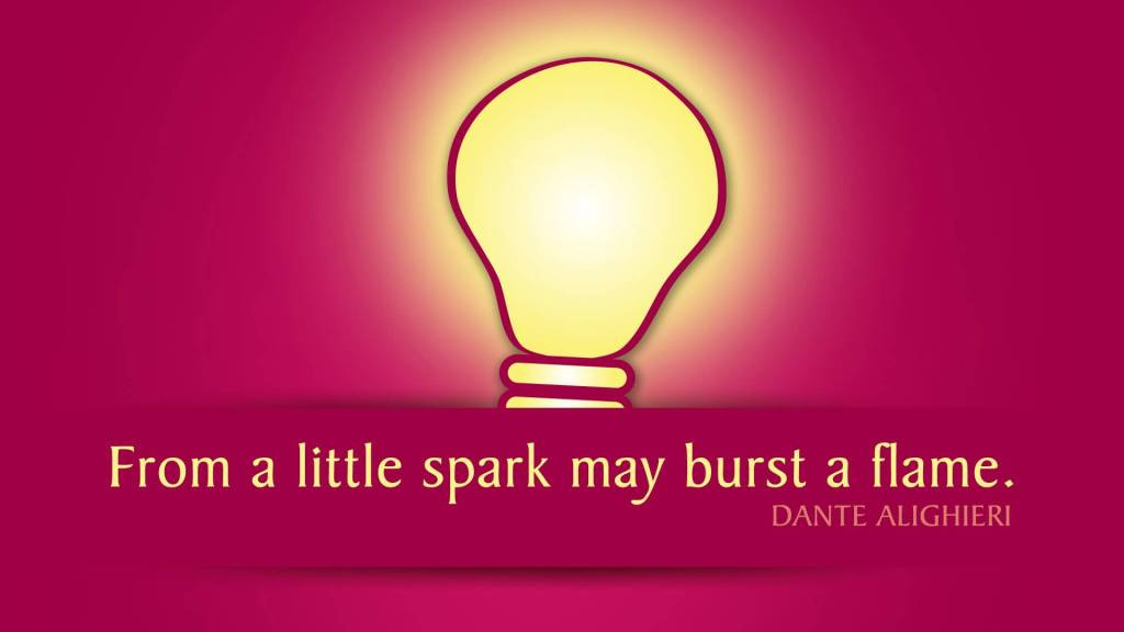 Motivational Words From A Little Spark May Burst A Flame.