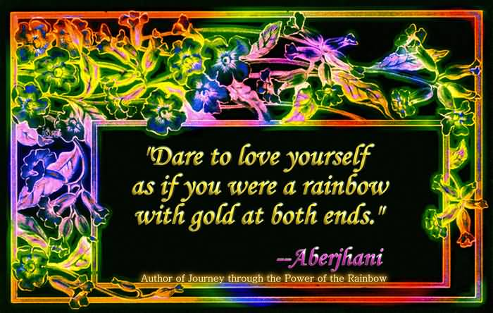 Motivational Words Quote Dare To Love Yourself As If You Were A Rainbow.