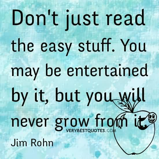 Motivational Writer Don't Just Read The Easy Stuff. You May Be Entertained By It, But You Will Never Grow Froth It