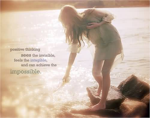 Positive Motivational Quotes Thinking Sees The Invisible, Feels The Intagible And Can Achieve The Impossible