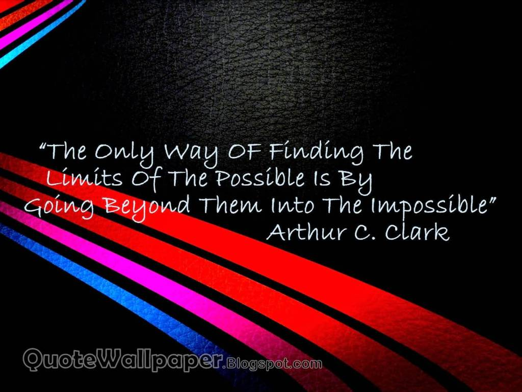 Possible Motivational Quote About Into The Impossible.