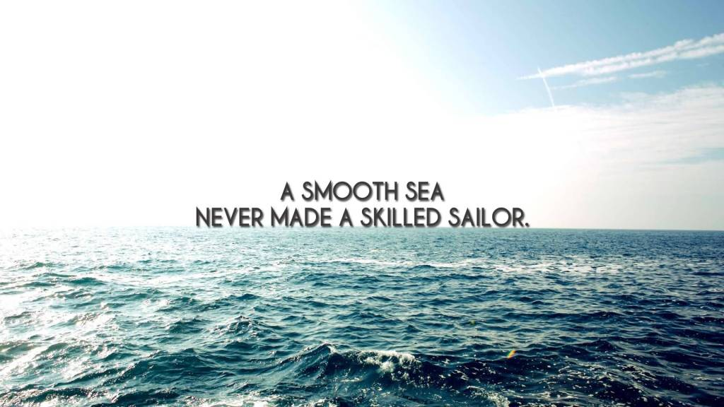 Quote About Motivating Smooth Sea Never Made A Skilled Sailor.