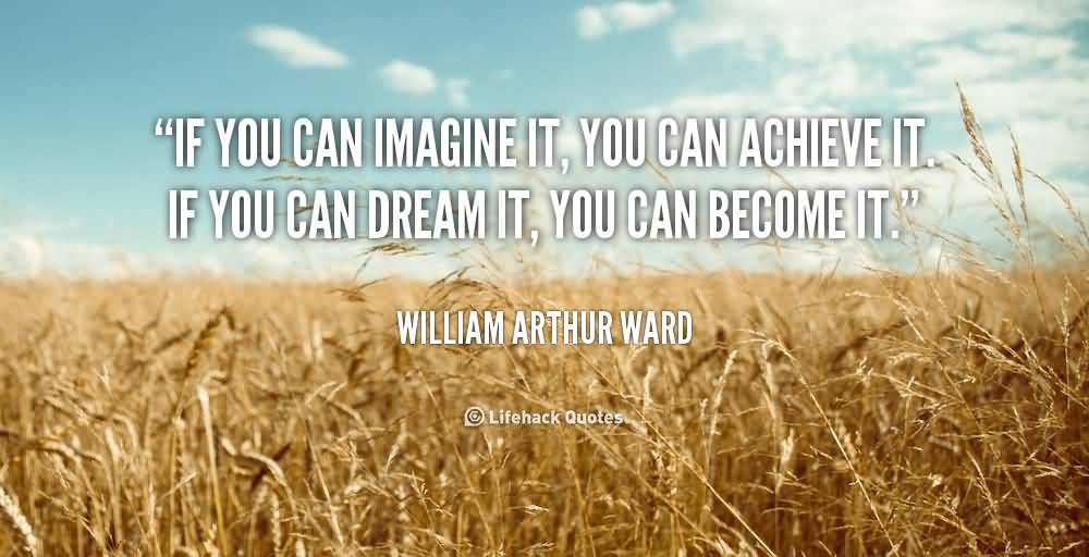 Quote About Motivational If You Can Imagine It You Can Dream It William Arthur Ward