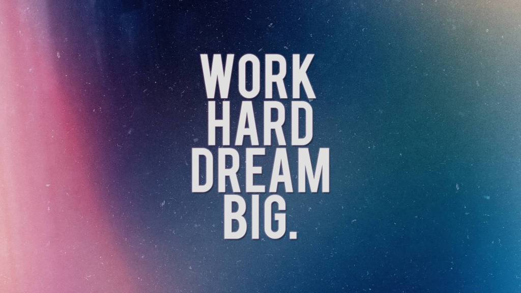 Quote About Motivational Work Hard Dream Big.