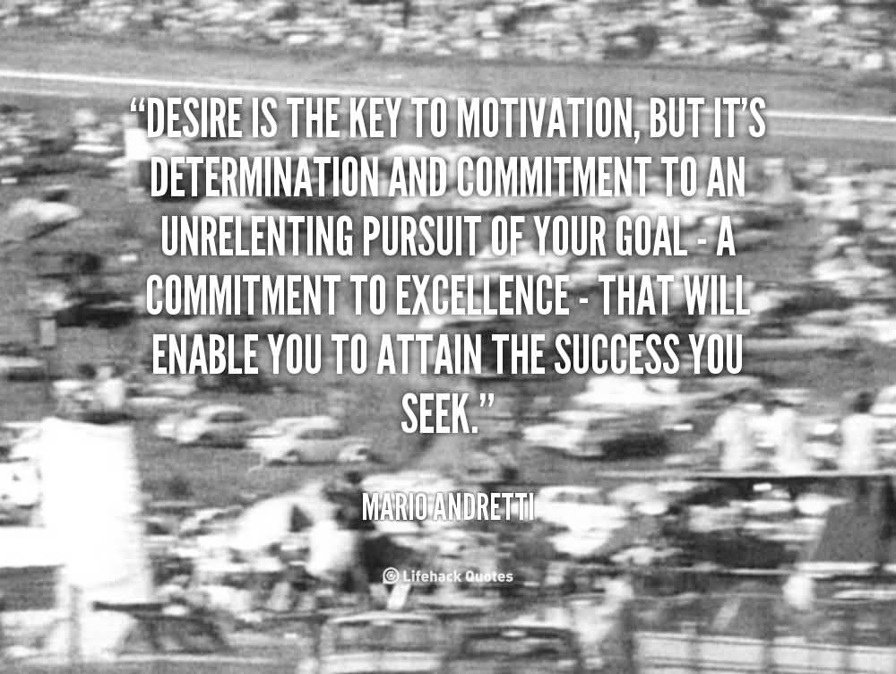 Quote Mario Andretti Desire Is The Key To Motivation.