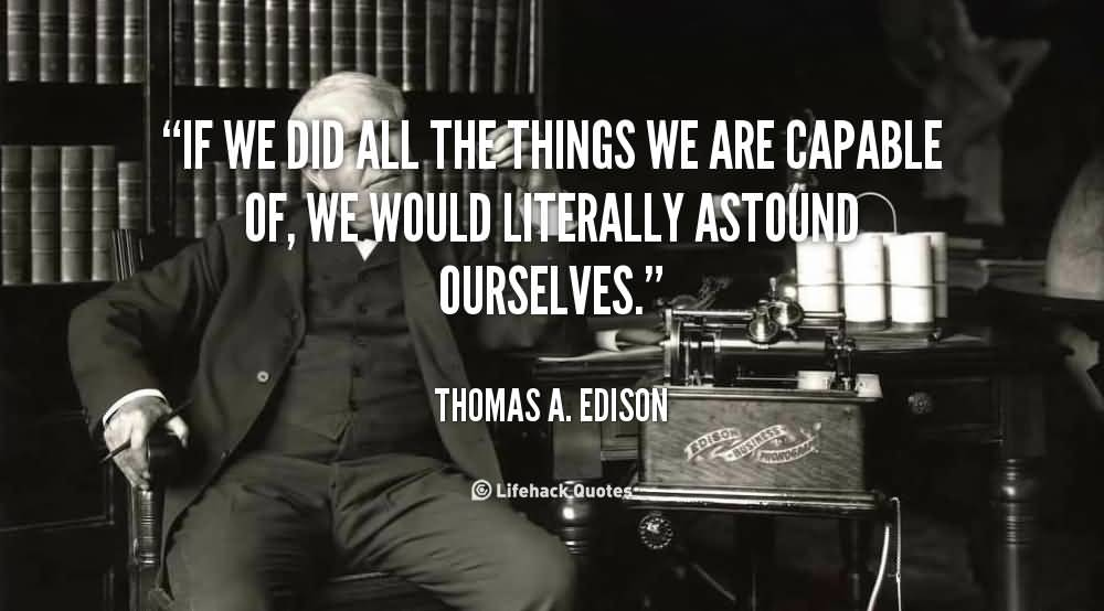 Quote Thomas A. Edison If We Did All The Things.