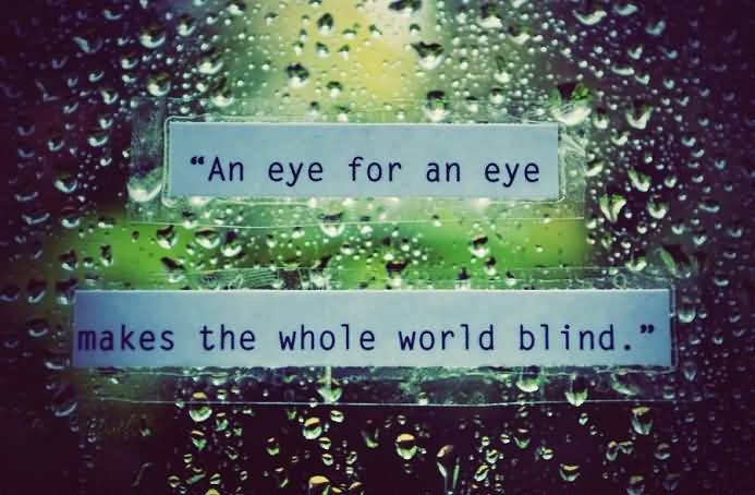 Quotes About Motivational An Eye For An Eye Makes The Whole World Blind