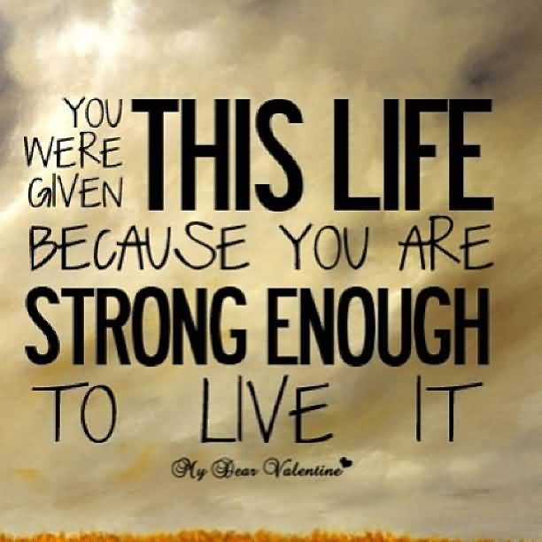 Quotes For Motivational Life Because You Are Strong Enough To Live It