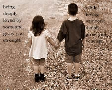 Romantic Quotes For Love Being Deeply Loved By Someone Gives You Strength, While Loving Someone Deeply Gives You Courage