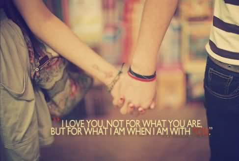 Short Cute Motivational Love Quotes About Not For What You Are.