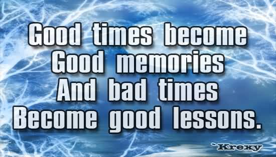 Short Quotes Of Good Time & Bad Times