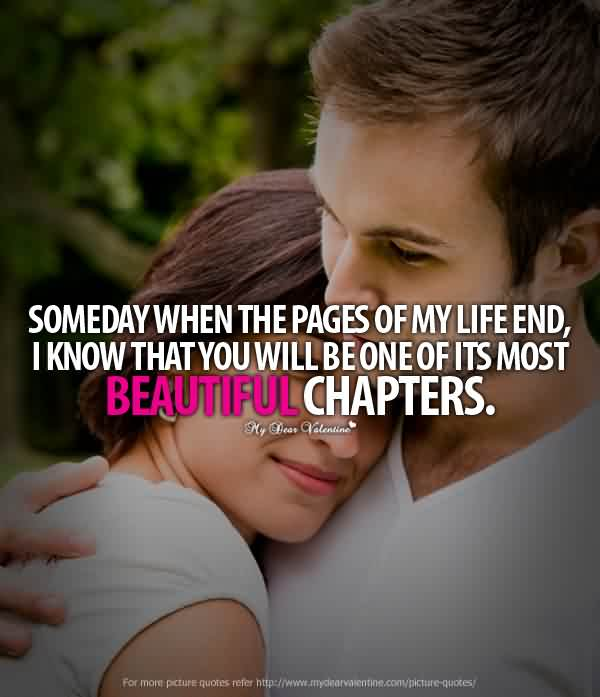 Short Romantic Sayings Someday When The Pages Of My Lifeend, I Know That You Will Be One Of Its Most Beautiful Chapters
