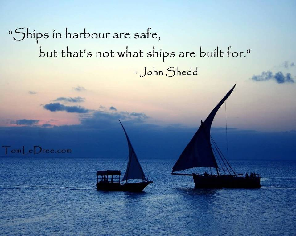Short Inspirational Quotes For Safe Ships Are Built For.