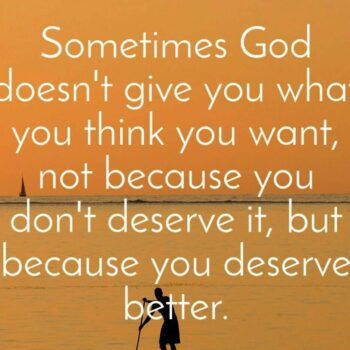 Sometimes God doesn't give you what you think you want, not because you don't de…
