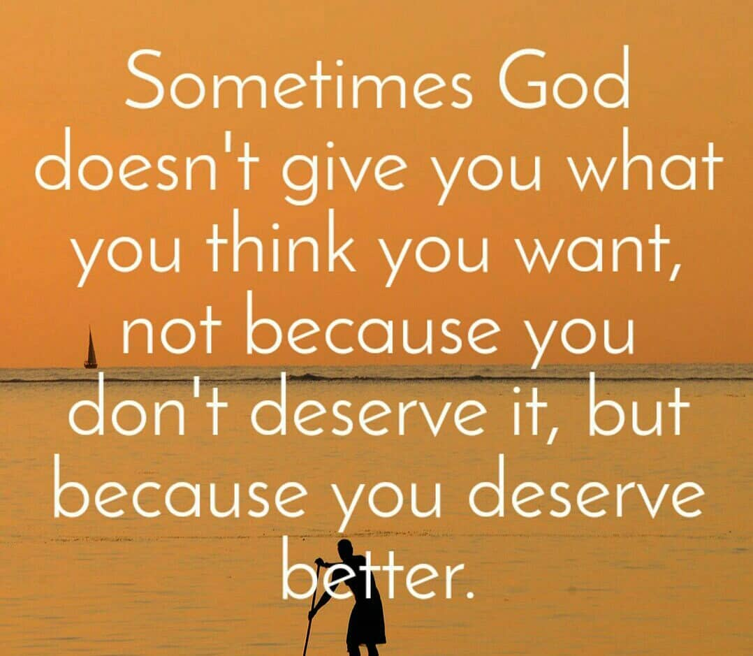 Sometimes God doesn't give you what you think you want, not because you don't de...