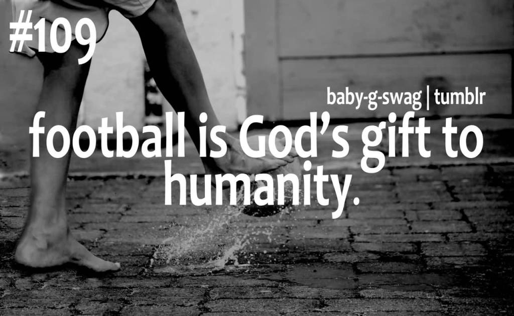 Sport Motivational Quote About Football Is God's Gift To Humanity.