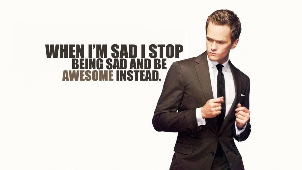 When I'm Sad I Stop Being Sad Barney Stinson Motivation Quote