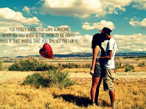 You Really Know You Love Someone, When All You Want Is For Them To Be Happy, Even If That Means That You Are Not Part Of It Romantic Cute Pictures