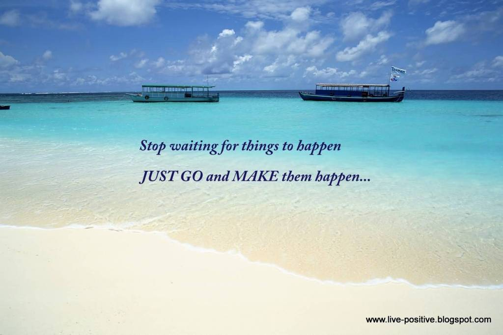 Inspirational Quotes And Sayings Stop Waiting For Being Things To Happen