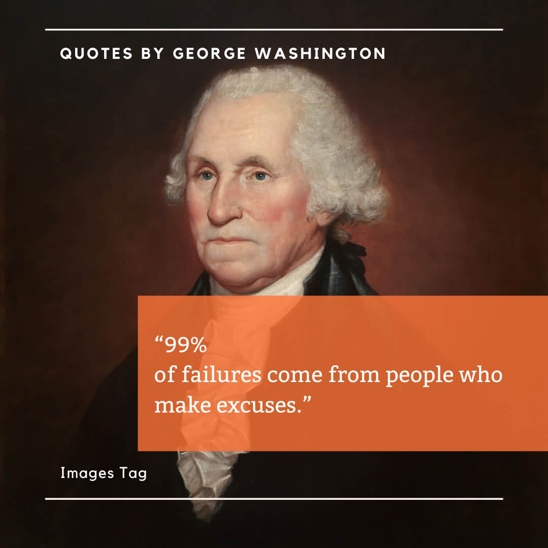 99% Of Failures Come From People Who Make Excuses.gǥ Quotes By George Washington