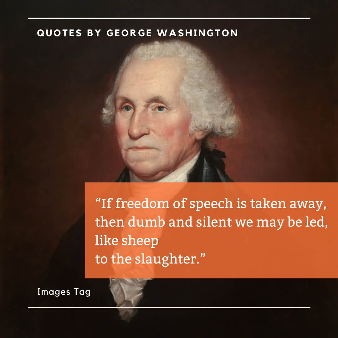 If Freedom Of Speech Is Taken Away, Then Dumb And Silent We May Be Led, Like Sheep To The Slaughter. Quotes By George Washington