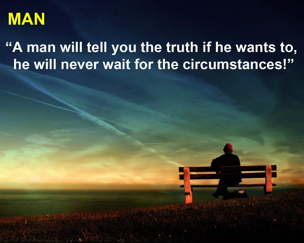 ''a Man Will Tell You The Truth If He Wants To, He Will Never Wait For The Circumstances!''