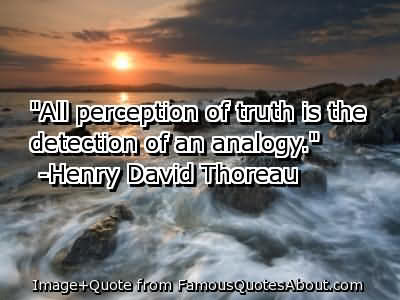 ''all Perception Of Truth Is The Detection Of An Analogy''
