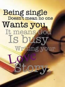 Being Single Doesn't Mean No One Wants You It Means God Is Busy Writing Your Love Story