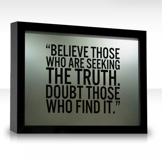 ''believe Those Who Are Seeking The Truth Doubt Those Who Find It''