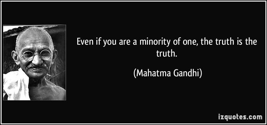 Even If You Are A Minority Of One, The Truth Is The Truth Quotes For Life