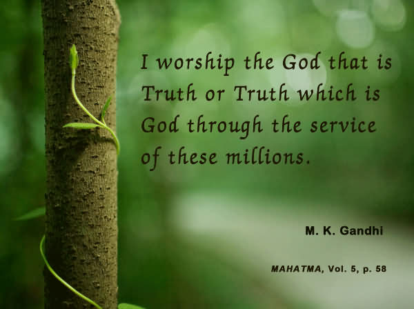 I Worship The God That Is Truth Or Truth Which Is God Through The Service Of These Millions