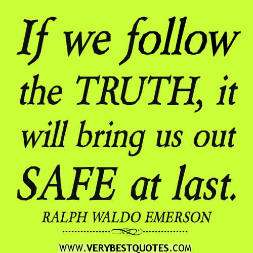 If We Follow The Truth, It Will Bring Us Out Safe At Last