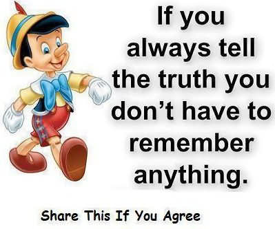 If You Always Tell The Truth You Don't Have To Remember Anything