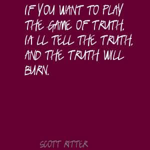 If You Want To Play The Game Of Truth. I'll Tell The Truth And The Truth Will Burn