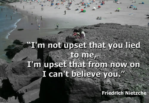 ''i'm Not Upset That You Lied To Me, I'm Upset That From Now On I Can't Believe You''
