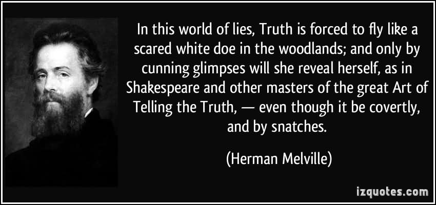 In This World Of Lies, Truth Is Forced To Fly Like A Scared White Doe In The Woodlands