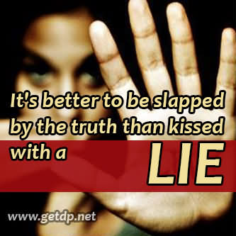 It's Better To Be Slapped By The Truth Than Kissed With A Lie Truth Quote