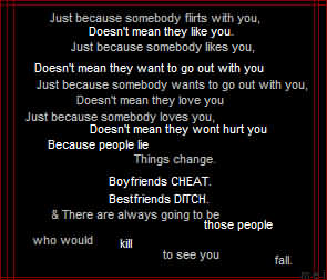 Just Because Somebody Flirts With You, Doesn't Mean They Like You. Just Because Somebody Likes You