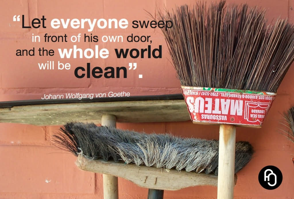 ''let Everyone Sweep In Front Of His Own Door, And Whole World Will Be Clean''