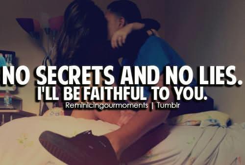 No Secrets And No Lies. I'll Be Faithful To You